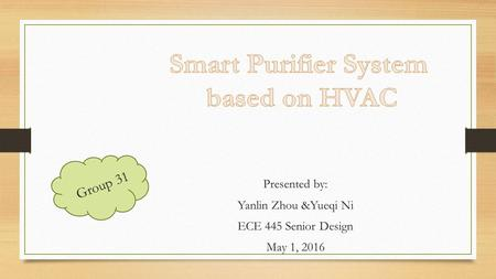 Group 31 Presented by: Yanlin Zhou &Yueqi Ni ECE 445 Senior Design May 1, 2016.
