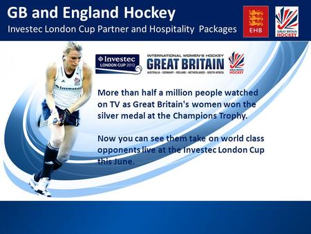 GB and England Hockey Investec London Cup Partner and Hospitality Packages More than half a million people watched on TV as Great Britain's women won the.