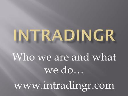 Who we are and what we do… www.intradingr.com. IntradingR is a registered marketing company based here in South Africa. Our client base is located all.