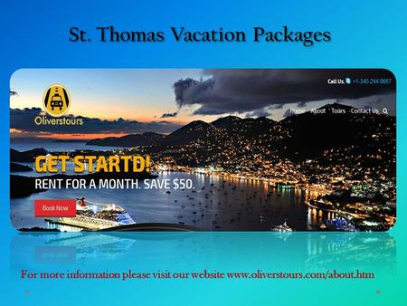 St. Thomas Vacation Packages For more information please visit our website www.oliverstours.com/about.htm.