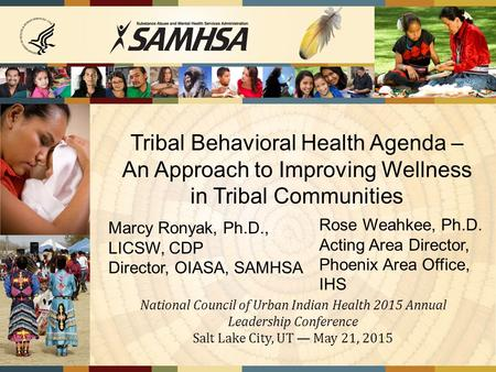 Marcy Ronyak, Ph.D., LICSW, CDP Director, OIASA, SAMHSA Tribal Behavioral Health Agenda – An Approach to Improving Wellness in Tribal Communities National.