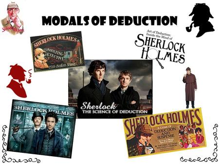 Modals of Deduction. We are going to look at deduction You are going to practice by making Some sentences.