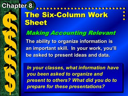 The Six-Column Work Sheet Making Accounting Relevant The ability to organize information is an important skill. In your work, you'll be asked to present.