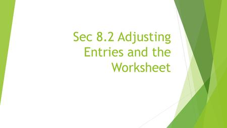 Sec 8.2 Adjusting Entries and the Worksheet. The worksheet  Accountants may need an overview of the year- end account balances and a tool to plan the.
