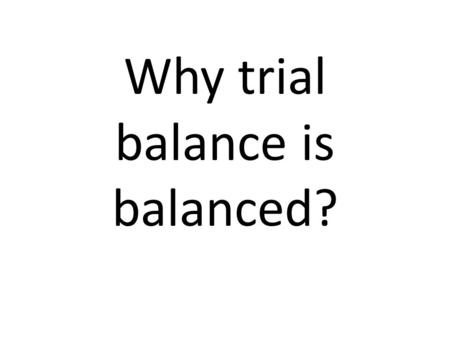 Why trial balance is balanced?. Two Type of question Deal with only transaction Deal balances and transaction.