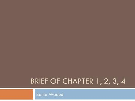 BRIEF OF CHAPTER 1, 2, 3, 4 Sania Wadud. Basic Accounting Rule  Basic Equation: Assets = Liabilities + Owner's Equity  Expanded Equation: Assets= Liabilities.