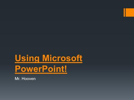 Using Microsoft PowerPoint! Mr. Hooven What and why use PowerPoint? What you need to follow! General Guidelines  PowerPoint is:  Organizational tool.
