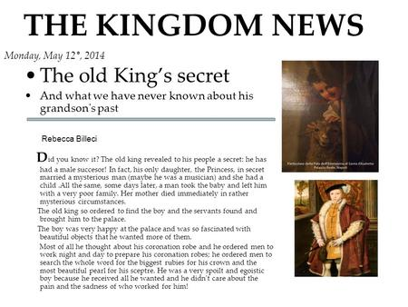 THE KINGDOM NEWS The old King's secret And what we have never known about his grandson's past Rebecca Billeci D id you know it? The old king revealed to.