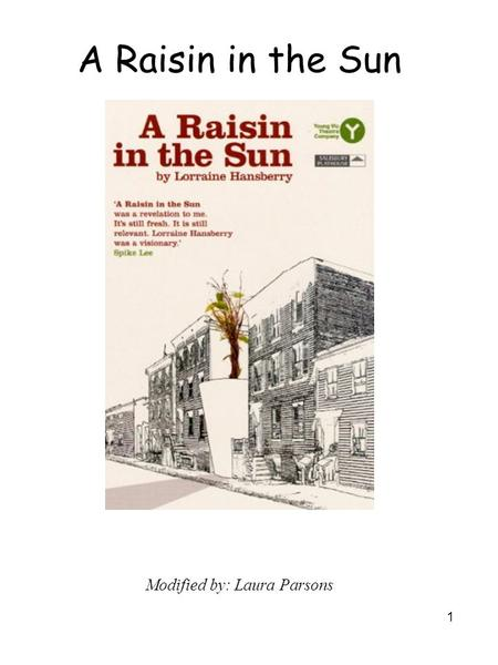 1 A Raisin in the Sun Modified by: Laura Parsons.