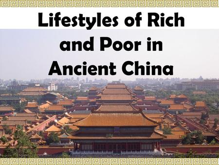 Lifestyles of Rich and Poor in Ancient China. scholarsPeasant farmers artisans merchants The country depended on them to produce food Soldiers guarded.