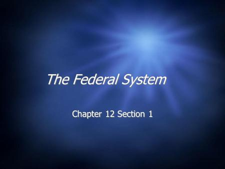 The Federal System Chapter 12 Section 1. A brief history the USA  America declares Independence: 1776  States behave like separate countries  Set up.