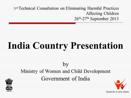 3 rd Technical Consultation on Eliminating Harmful Practices Affecting Children 26 th -27 th September 2013 India Country Presentation by Ministry of Women.