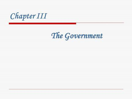 Chapter III The Government I. Introduction  The British Government is the supreme administrative institution which manages state affairs.  Government.