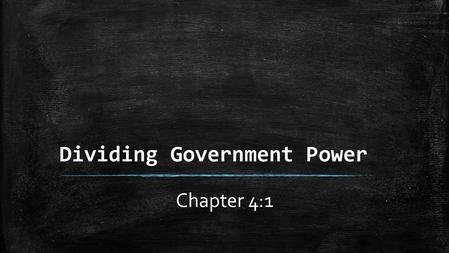 Dividing Government Power Chapter 4:1. Why Federalism? New nation struggled to function as confederation Without power to raise funds, national government.