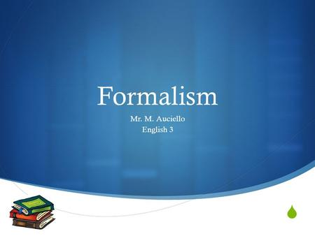  Formalism Mr. M. Auciello English 3. Formalism  The formalist approach to literature was developed at the beginning of the 20th century and remained.