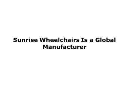 Sunrise Wheelchairs Is a Global Manufacturer. Some of the most popular mobility products manufactured by Sunrise are their manual and sports wheelchairs,