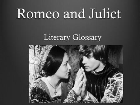 Romeo and Juliet Literary Glossary. Aside Lines spoken by an actor that the other characters on stage supposedly cannot hear; an aside usually shares.