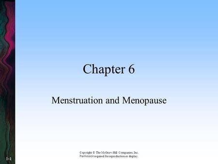 Copyright © The McGraw-Hill Companies, Inc. Permission required for reproduction or display. 1-1 Chapter 6 Menstruation and Menopause.