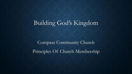 Building Building God's Kingdom Compass Community Church Principles Of Church Membership.