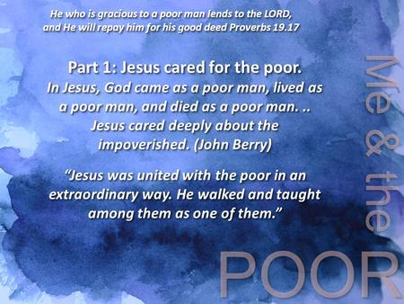 He who is gracious to a poor man lends to the LORD, and He will repay him for his good deed Proverbs 19.17 He who is gracious to a poor man lends to the.