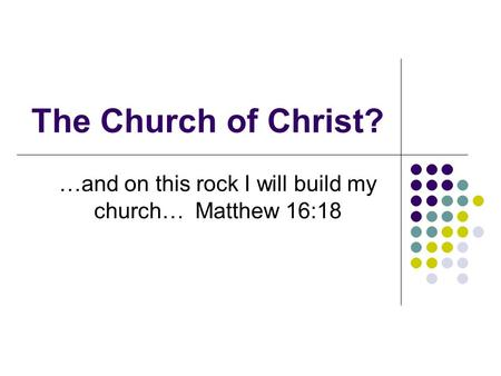The Church of Christ? …and on this rock I will build my church… Matthew 16:18.