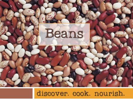 Discover. cook. nourish. Beans. Humans eating beans  Evidence of the use of beans (also called legumes) in the human diet dates back to 7000 BC in Mexico.