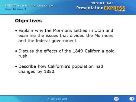 Chapter 13 Section 4 A Rush to the West Explain why the Mormons settled in Utah and examine the issues that divided the Mormons and the federal government.