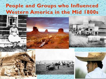 The following people groups headed West, faced hardships, and left legacies behind as they shaped the way our country developed. The Explorers – wanted.