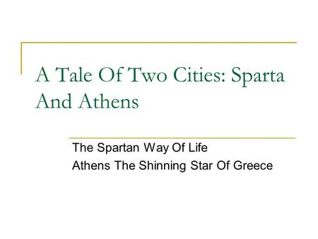 A Tale Of Two Cities: Sparta And Athens The Spartan Way Of Life Athens The Shinning Star Of Greece.