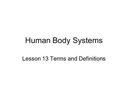 Human Body Systems Lesson 13 Terms and Definitions.