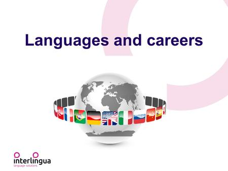 Languages and careers. Interlingua Language Solutions Established in 2010, based in Lisburn, N.I Schools, businesses, FE colleges, community A reputation.