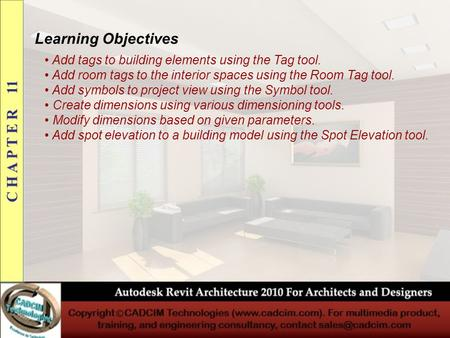 Learning Objectives Add tags to building elements using the Tag tool. Add room tags to the interior spaces using the Room Tag tool. Add symbols to project.