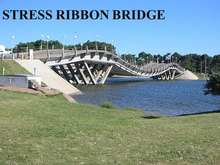 STRESS RIBBON BRIDGE. CONTENTS INTRODUCTION FINSTERWALDER'S STRESS RIBBON BRIDGE THEORY FORM OF A STRESS RIBBON BRIDGE COMPARISON WITH A SIMPLE SUSPENSION.
