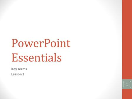 PowerPoint Essentials Key Terms Lesson 1 1. Key Terms Backstage view: The view that opens when you click the File tab, containing commands for managing.