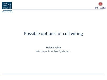 Helene Felice With input from Dan C, Maxim… Possible options for coil wiring.