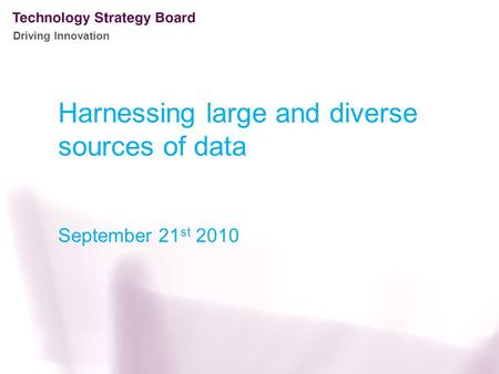 Driving Innovation Harnessing large and diverse sources of data September 21 st 2010.