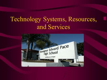 Technology Systems, Resources, and Services. Technology Systems The most current operating system being used at Monsignor Edward Pace High School is Microsoft.