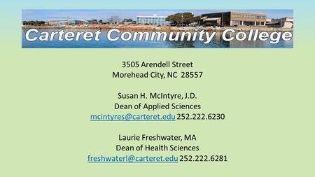 3505 Arendell Street Morehead City, NC 28557 Susan H. McIntyre, J.D. Dean of Applied Sciences 252.222.6230.