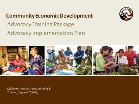 Office of Overseas Programming & Training Support (OPATS) Community Economic Development Advocacy Training Package Advocacy Implementation Plan.