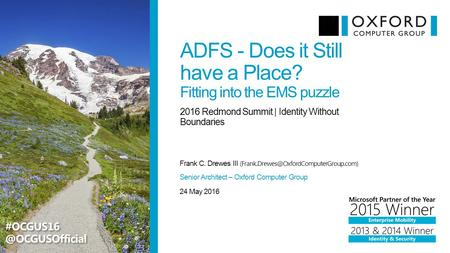 ADFS - Does it Still have a Place? Fitting into the EMS puzzle Frank C. Drewes III 2016 Redmond Summit | Identity.