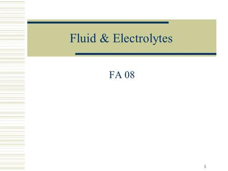 1 Fluid & Electrolytes FA 08. Otten, F&E2 Introduction  Fluid, electrolyte, and acid-base balances within the body are necessary to maintain health and.