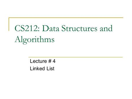 CS212: Data Structures and Algorithms Lecture # 4 Linked List.