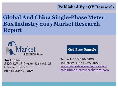 Global And China Single-Phase Meter Box Industry 2015 Market Research Report Joel John 3422 SW 15 Street, Suit #8138, Deerfield Beach, Florida 33442, USA.