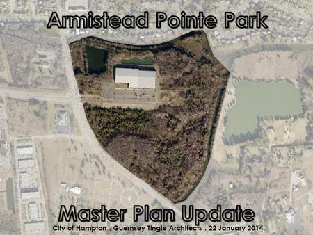 6/27/20161 1 Armistead Pointe Park – City Council Work Session City of Hampton. Guernsey Tingle Architects. 22 January 2014.