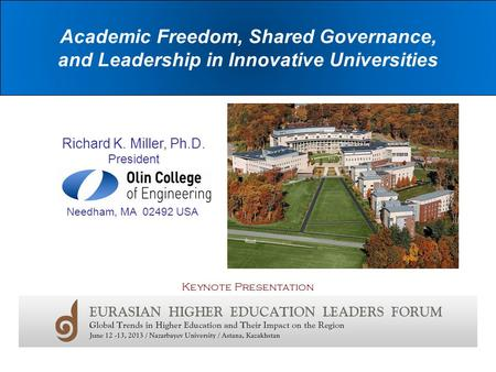 Academic Freedom, Shared Governance, and Leadership in Innovative Universities Richard K. Miller, Ph.D. President Needham, MA 02492 USA Keynote Presentation.