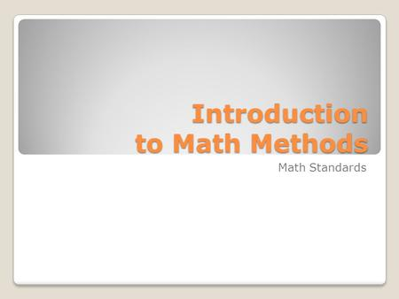 Introduction to Math Methods Math Standards. Why can math be fun? Math can be fun because… it can have so much variety in topics. many different ways.