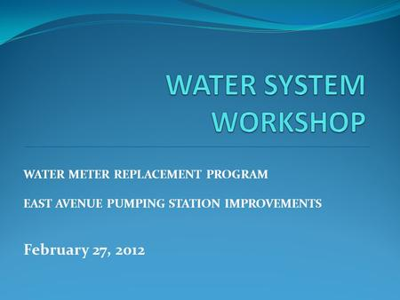 WATER SYSTEM WORKSHOP February 27, 2012