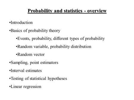 Probability and statistics - overview Introduction Basics of probability theory Events, probability, different types of probability Random variable, probability.