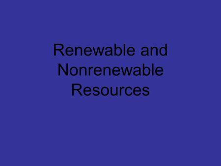 Renewable and Nonrenewable Resources. Renewable a resource which can be easily reproduced by nature