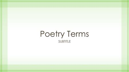 Poetry Terms SUBTITLE. Poetry A type of literature in which ideas and feelings are expressed in compact, imaginative, and musical language. Poets arrange.